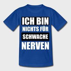 ICH BIN NICHTS FÜR SCHWACHE NERVEN - 1.1.0 T-Shirt   CMI   SPRÜCHE