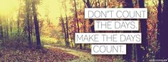 Dont Count The Days Make The Days Count Facebook Cover   JUSTBESTCOVERS