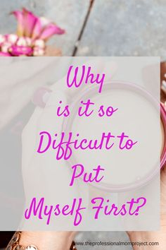 As a mom, why do I have such a difficult time putting myself first in my life? Between being a working mom, my family and friends it's difficult to find time for ourselves sometimes.