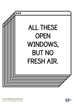 """""""All these open windows. But no fresh air."""" – cute, witty poster for Earth Hour The Words, Words Quotes, Me Quotes, Sayings, Stupid Quotes, Funny Quotes, Funny Memes, Hilarious, Open Window"""