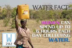 Water Fact: Women often spend up to 6 hours a day collecting water for their family.