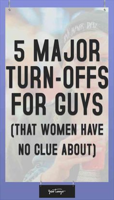 Here are the top 5 turn offs for guys that you need to know