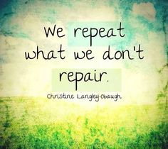 We repeat what we don't repair. Take responsibility for your actions, learn from your past, give up excuses, make the choice to improve.