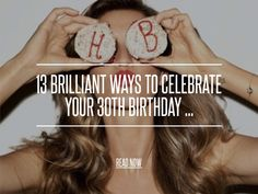 13 Brilliant Ways to Celebrate Your 30th Birthday ... - Lifestyle [ more at http://lifestyle.allwomenstalk.com ] If you're turning 30 and finding ways to celebrate your 30th birthday seem like a majorly depressing chore, then think again! Turning 30 is not about looking at what you haven't accomplished yet in life or about getting closer to your gravestone. Turning 30 is, in fact, about celebrating how far you've come and looking to where you... #Lifestyle #Ways #Dreaded #Shoot #Bucket…