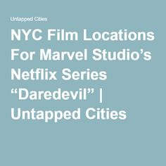 """NYC Film Locations For Marvel Studio's Netflix Series """"Daredevil"""" 