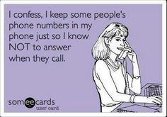 I confess I keep some people's numbers in my phone just so I know NOT to answer when they call.