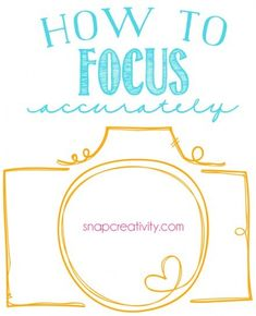 How-to-Focus-Accurately-by Snap Creativity