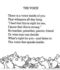 No teacher preacher parent friend or wise man can decide what's right for you just listen to the voice that speaks inside