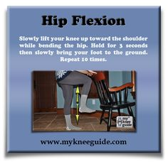 Hip Flexion: Slowly lift your knee up toward the shoulder while bending the hip. Hold for 3 seconds then slowly bring your foot to the ground. Repeat 10 times.