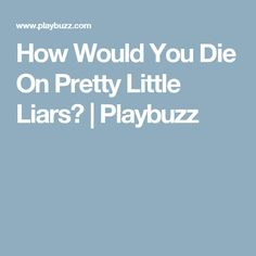 How Would You Die On Pretty Little Liars? | Playbuzz