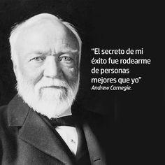 """""""El secreto de mi éxito fue rodearme de personas mejores que yo"""" Andrew Carnegie. #inspiración"""
