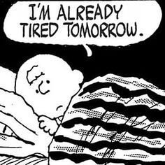 """""""I'm already tired tomorrow"""", poor Charlie Brown …"""