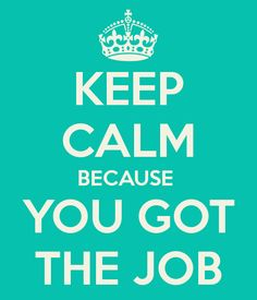 KEEP CALM BECAUSE YOU GOT THE JOB - KEEP CALM AND CARRY ON Image Generator - brought to you by the Ministry of Information
