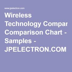Wireless Technology Comparison Chart - Samples - JPELECTRON.COM