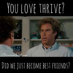 #Thrive meme! So True, I love my new Thrive friends. They have been so welcoming!  www.pollyberry.le-vel.com