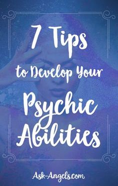 7 Tips to Develop Your Psychic Abilities