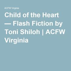Child of the Heart — Flash Fiction by Toni Shiloh | ACFW Virginia