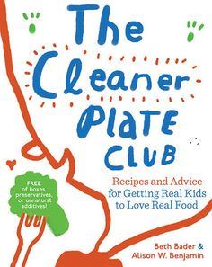 """The Cleaner Plate Club"" by Beth Bader and Ali Benjamin offers easy recipes and expert advice to help you find ways to get your kids to eat non-processed food and actually enjoy it. Read an excerpt from this book on how to get kids to eat healthy, as well as a kid-friendly vegetarian recipe."