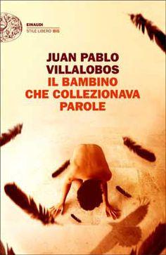 Juan Pablo Villalobos, Il bambino che collezionava parole, Stile libero Big - DISPONIBILE ANCHE IN EBOOK
