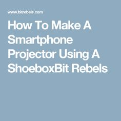 how to make a projector from a mobile phone