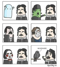 Scariest thing ever! Poe jokes.  :-)