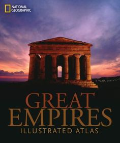 Great Empires: Illustrated Atlas by Stephen G. Hyslop