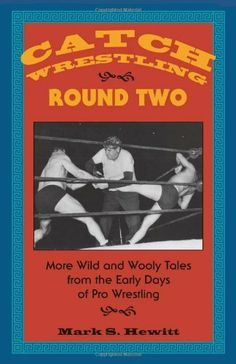 Catch Wrestling, Round Two: More Wild and Wooly Tales From the Early Days of Pro Wrestling by Mark S. Hewitt, http://www.amazon.com/dp/B005MMU7JA/ref=cm_sw_r_pi_dp_RMaNsb0HGZK7Z