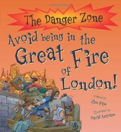 Danger Zone: Avoid Being in the Great Fire of London (The Danger Zone) by Jim Pipe, http://www.amazon.co.uk/dp/1906714673/ref=cm_sw_r_pi_dp_LFbZrb15T3CF5