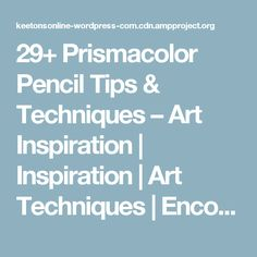 29+ Prismacolor Pencil Tips & Techniques – Art Inspiration | Inspiration | Art Techniques | Encouragement | Art Supplies