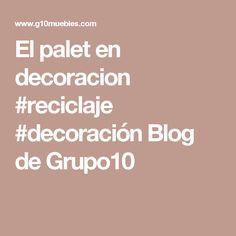 El palet en decoracion #reciclaje #decoración Blog de Grupo10