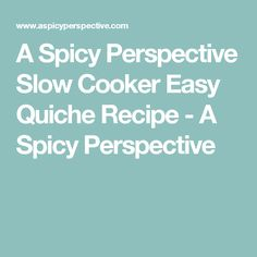 A Spicy Perspective Slow Cooker Easy Quiche Recipe - A Spicy Perspective