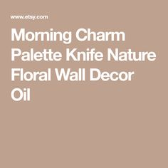 Morning Charm Palette Knife Nature Floral Wall Decor Oil