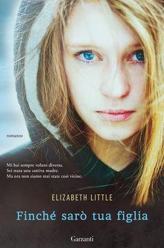 Titolo: Finché sarò tua figlia Titolo originale: Dear daughter Autore: Elizabeth Little Editore: Garzanti Genere: Thriller Pagine: 400 pp Data: 23 aprile 2015 Prezzo: 16.40€