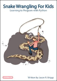 Snake Wrangling for Kids: Learning to Program with Python.  Free download.  Recommended by Sean M.