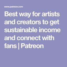 Best way for artists and creators to get sustainable income and connect with fans   Patreon