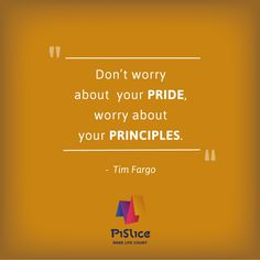 Don't worry about your pride, worry about your principles - Tim Fargo  #quote #pride #timfargo #principles #entrepreneurs #business #QuoteOftheWeek #PiSlice #MakdeLifeCount #Leadership