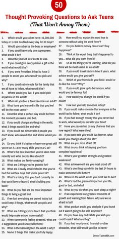50 Thought-Provoking Questions to Ask Teens (That Won't Annoy them) Here's a lis. - 50 Thought-Provoking Questions to Ask Teens (That Won't Annoy them) Here's a list of 50 thought - Fun Questions To Ask, This Or That Questions, Table Topics Questions, Interesting Questions To Ask, Icebreaker Questions, Questions To Get To Know Someone, Journal Questions, Would You Rather Questions, Either Or Questions