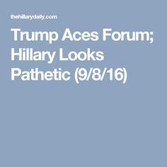 Trump Aces Forum; Hillary Looks Pathetic (9/8/16)