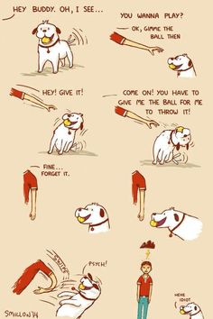 My dog. Every time. Except she barks at me when I stop trying to take it.
