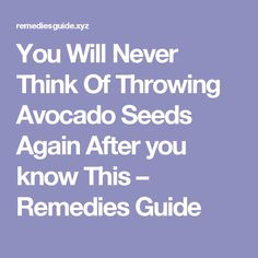 You Will Never Think Of Throwing Avocado Seeds Again After you know This – Remedies Guide