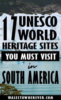 17 UNESCO World Heritage Sites You Must Visit in South America - South America bucket list - including Machu Picchu, Quito, Ischigualasto, Perito Moreno Glacier, Tiwanaku, Cuzco, Arequipa and more.