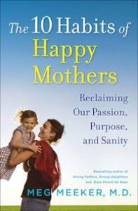 the 10 Habits of Happy Mothers by Dr. Meg Meeker.  Read August 2013, fantastic book.  Great book for women in general.