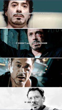Sometimes it just hurts. (Tony Stark, Iron Man)