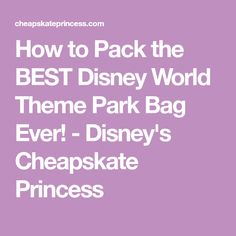 How to Pack the BEST Disney World Theme Park Bag Ever! - Disney's Cheapskate Princess