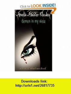 Demon in My View (Den of Shadows) (9780440228844) Amelia Atwater-Rhodes , ISBN-10: 0440228840  , ISBN-13: 978-0440228844 ,  , tutorials , pdf , ebook , torrent , downloads , rapidshare , filesonic , hotfile , megaupload , fileserve