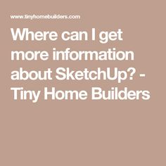 Where can I get more information about SketchUp? - Tiny Home Builders