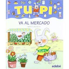 0-4 AÑOS. Tupi va al mercado / Mercè Arànega. Tupi vive en un mundo rodeado de cosas y objetos de los cuales no conoce todavía sus nombre. Aprende a través de las imágenes a nombrar cada pictograma que aparece en las páginas de este divertido libro.