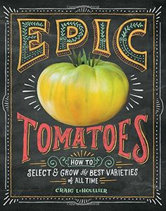 Gorgeous Book by Renowned Tomato Expert from Seed Savers. Epic Tomatoes: How to Select and Grow the Best Varieties of All Time by Craig LeHoullier