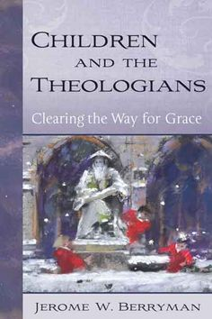 Jerome Berryman looks at how theologians have regarded children through the ages. Easy to read with some interesting thoughts.