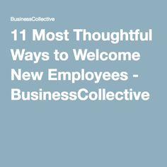 11 Most Thoughtful Ways to Welcome New Employees - BusinessCollective